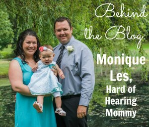 Behind the Blog: Monique Les, Hard of Hearing Mommy