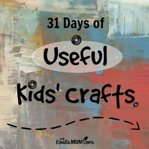 What I Learned from 31 Day of Useful Kids Crafts