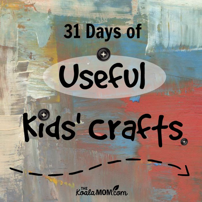 31 Days of Useful Kids Crafts