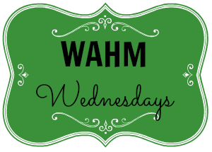 WAHM Wednesday - where work-at-home moms share what works for them!