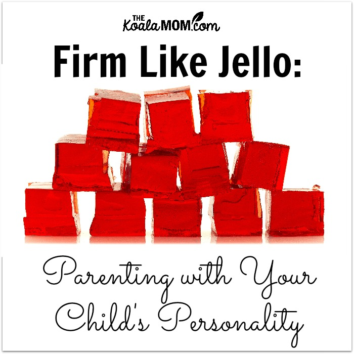 Firm like Jello: Parenting with Your Child's Personality