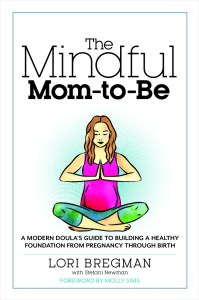 The Mindful Mom-to-Be by Lori Bregman
