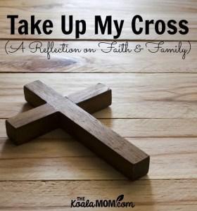 Take Up My Cross (A Reflection on Faith & Family)