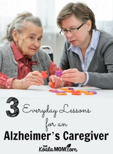 3 Everyday Lessons for an Alzheimer's Caregiver