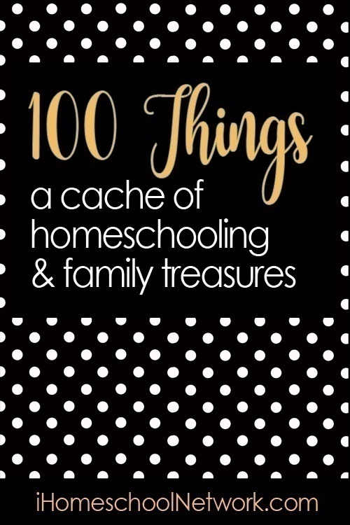 100 Things: A Cache of Homeschooling & Family Treasures