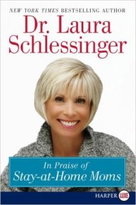 In Praise of Stay-at-Home Moms by Dr. Laura Schlessinger