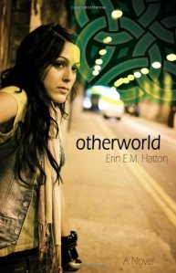 Otherworld: A Novel by Erin E. M. Hatton