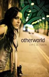 Otherworld: A Novel by Erin E. M. Hatton
