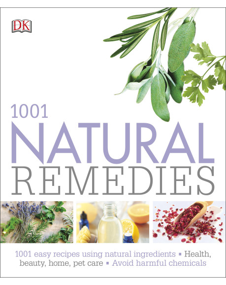 1001 Natural Remedies: easy recipes using natural ingredients that help you avoid harmful chemicals