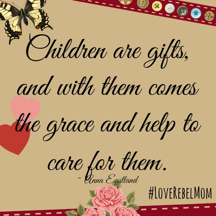 """Children are gifts"" quote by Anna Eastland from Love Rebel: Reclaiming Motherhood"