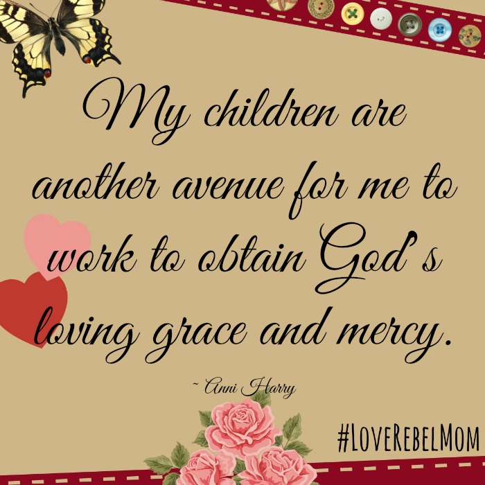"""My children are another avenue for me to work to obtain God's living grace and mercy."" - Anni Harry"