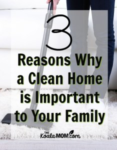 3 Reasons Why a Clean Home is Important to Your Family