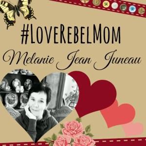 #LoveRebelMom and Blogger Melanie Jean Juneau
