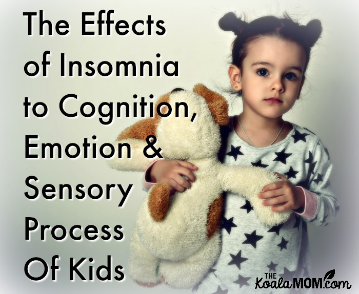 The Effects of Insomnia to Cognition, Emotion & Sensory Process Of Kids (with a picture of a little girl in pajamas holding a stuffed dog)