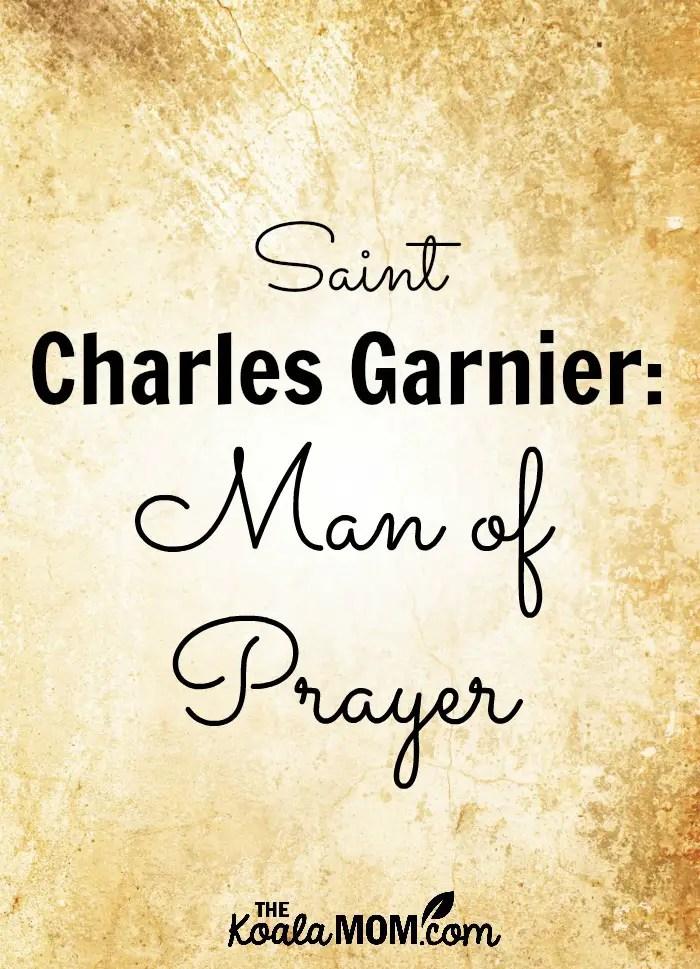 Saint Charles Garnier, Man of Prayer