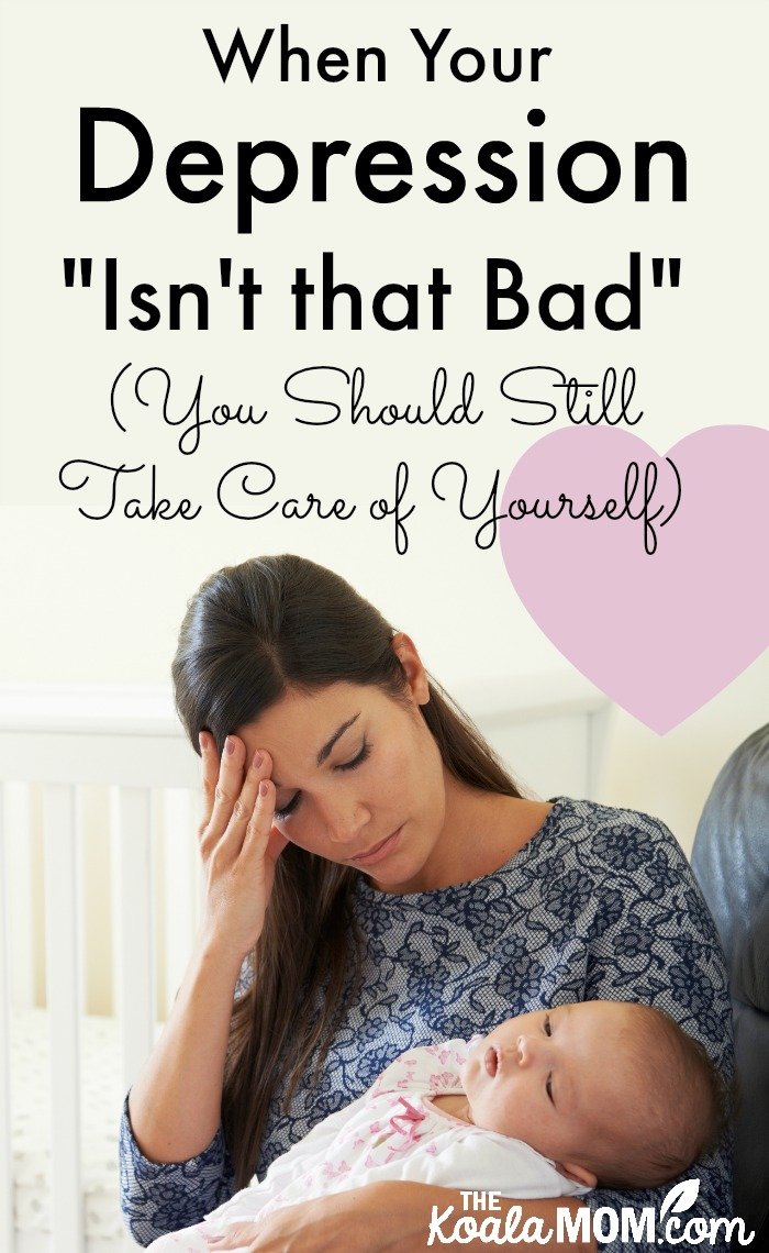 """When Your Depression """"isn't that bad"""" (you should still take care of yourself) (mom holding a baby and looking sad)"""