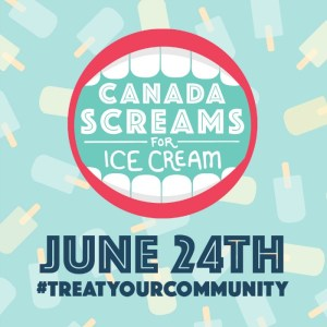 Canada Screams for Ice Cream on June 24th #TreatYourCommunity