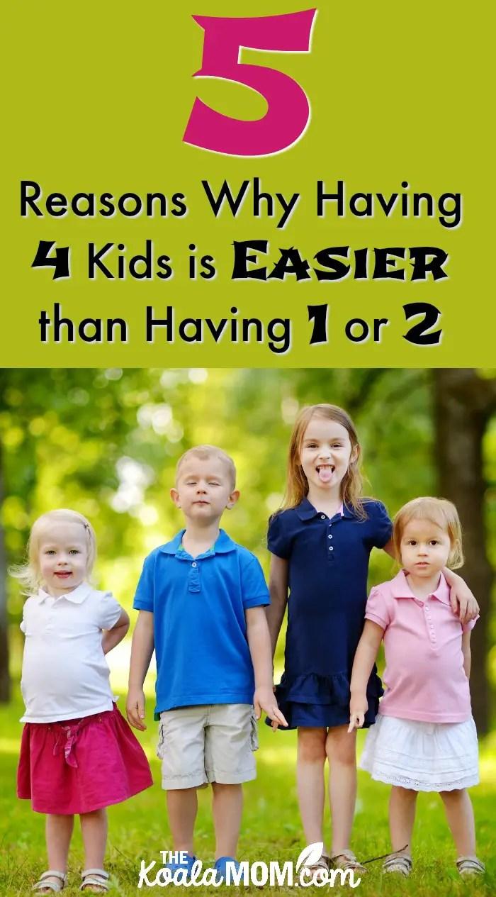 5 reasons why having 4 kids is easier than having 1 or 2
