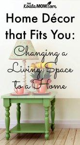 Home Decor that Fits You: Changing a Living Space to a Home