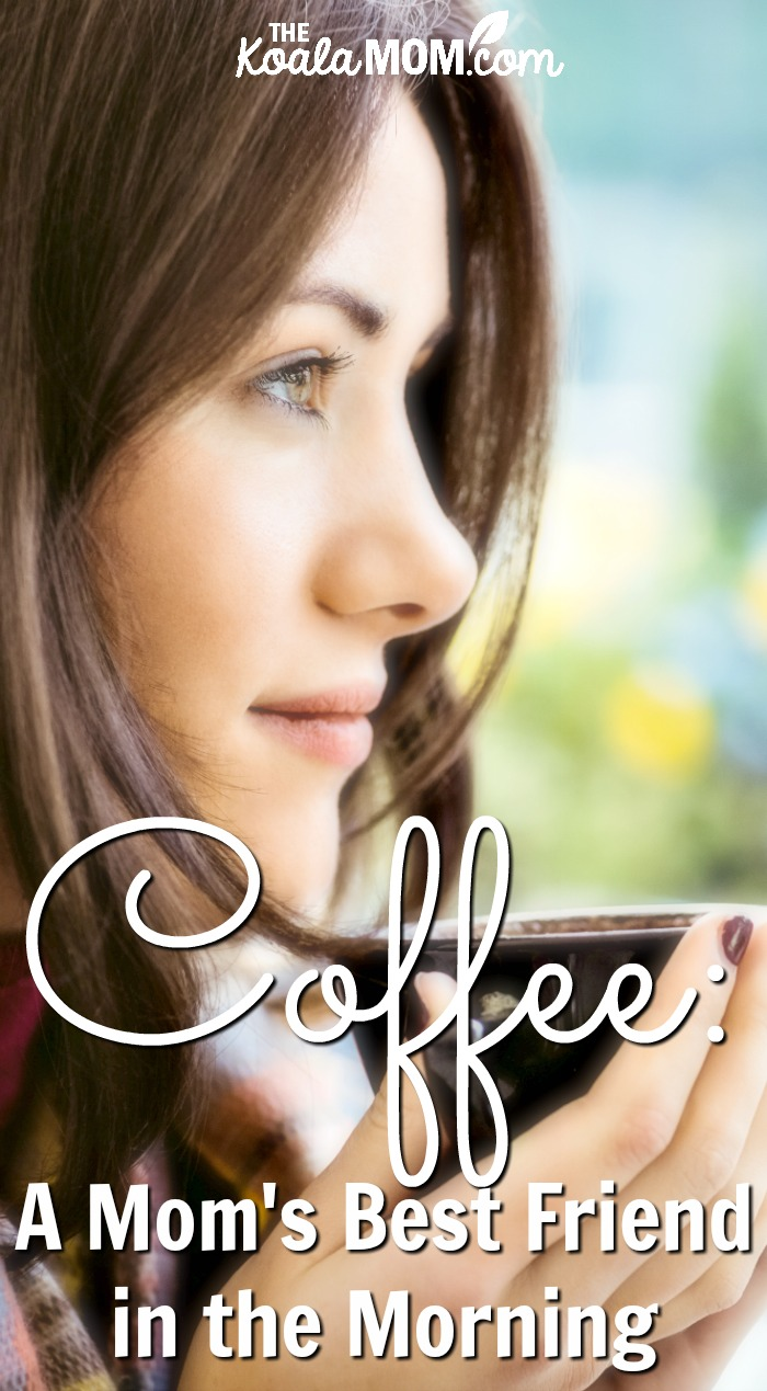 Coffee: a mom's best friend in the mornings
