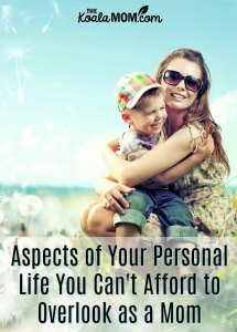 Aspects of Your Personal Life You Can't Afford to Overlook as a Mom