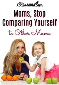 Moms, Stop Comparing Yourself to Other Moms