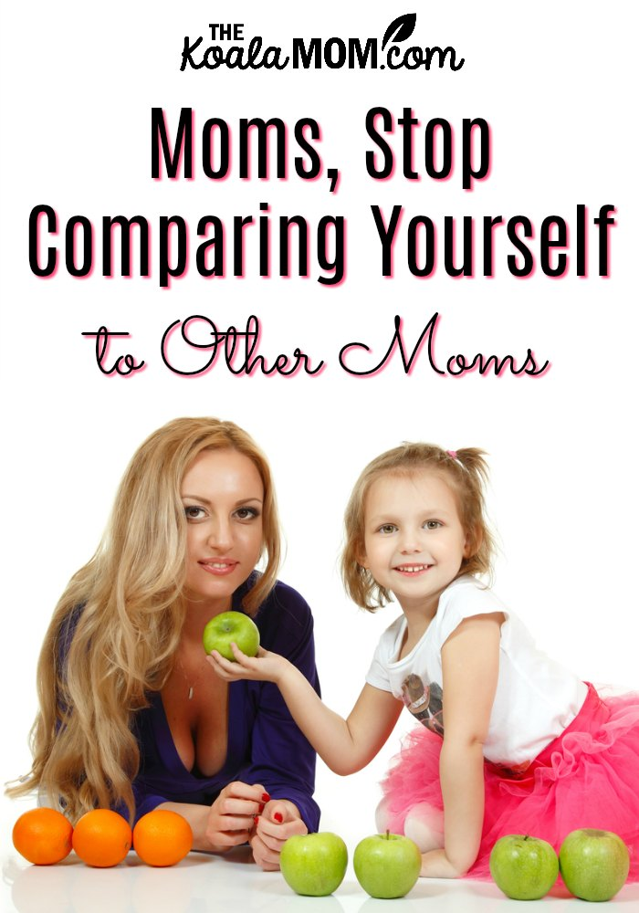 Moms, stop comparing yourself to other moms.