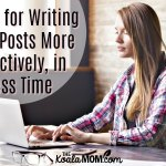 6 Tips for Writing Blog Posts More Effectively, in Less Time