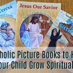 Catholic Picture Books to Help Your Child Grow Spiritually