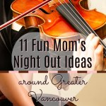 11 Fun Mom's Night Out Ideas around Greater Vancouver