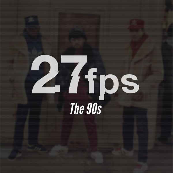 27fps presents the 90s