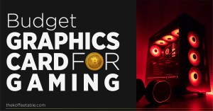 Read more about the article Budget Graphics Card for Gaming