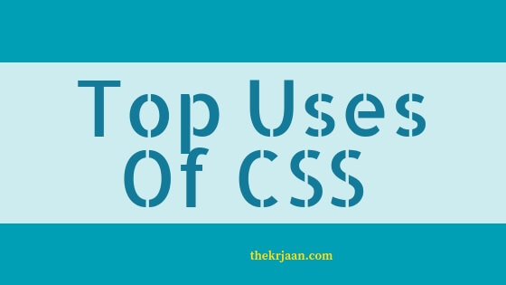 Top Uses Of CSS ( Cascading style Sheets )