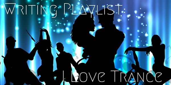 Writing Playlist I Love Trance