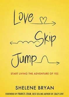 Book Review: Love, Skip, Jump: Start Living the Adventure of Yes, by Shelene Bryan
