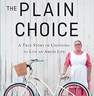 Book Review: The Plain Choice: A True Story of Choosing to Live An Amish Life' by Amish foodie and cookbook writer, by Sherry Gore