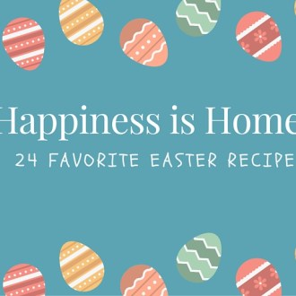 Happiness is Homemade 24 Favorite Easter Recipe Round-up!