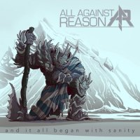 All Against Reason - And It All Began With Sanity (2020)