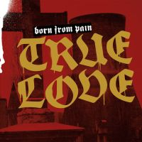 Born from Pain - True Love (2019)