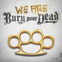 Bury Your Dead - We Are Bury Your Dead (2019)