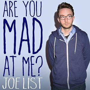 joe-list-are-you-mad-at-me