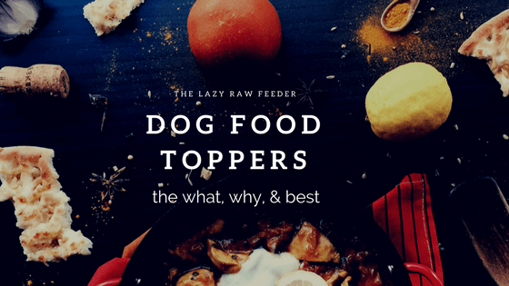 Dog Food Toppers by The Lazy Raw Feeder
