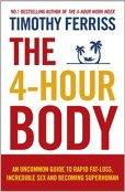 THE 4-HOUR BODY : AN UNCOMMON GUIDE TO RAPID FAT-LOSS, INCREDIBLE SEX AND BECOMING SUPERHUMAN, BY TIM FERRISS