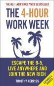 THE 4-HOUR WORK WEEK: ESCAPE THE 9-5, LIVE ANYWHERE AND JOIN THE NEW RICH, BY TIM FERRISS