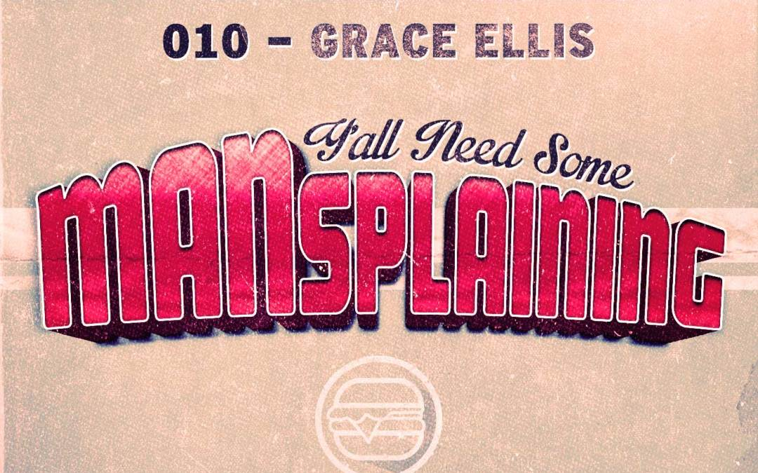 010 – MANSplaining – Grace Ellis