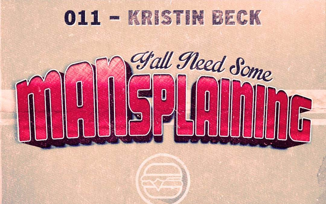 011 – MANsplaining – Kristin Beck
