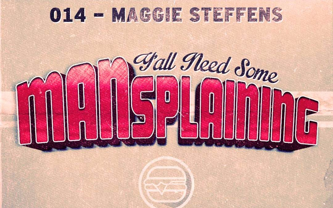 014 – MANSplaining! – Maggie Steffens