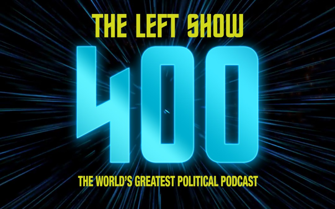 400 The LEFT Show – Four Hundred