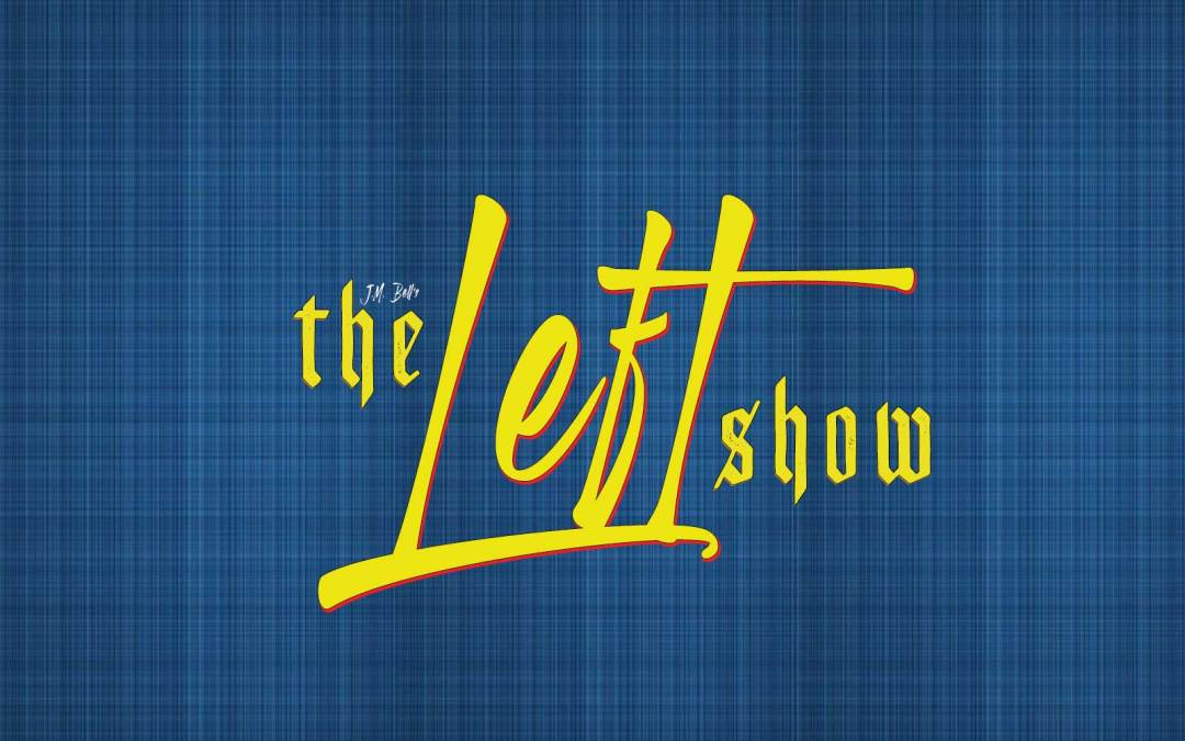 460 The LEFT Show – Covids and the Giant Peachy