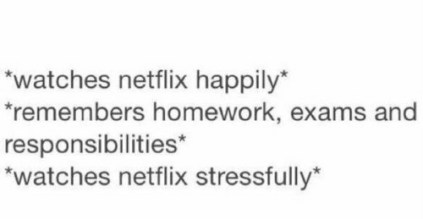 watches-netflix-happily-remembers-homework-exams-and-responsibilities-watches-netflix-2902538